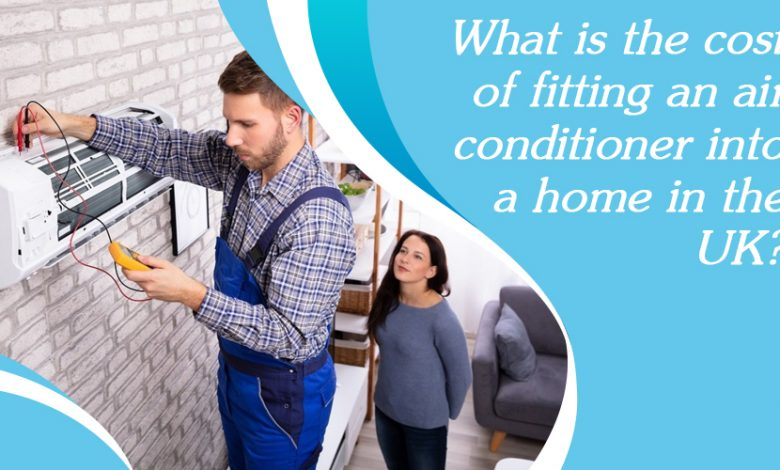 Photo of What Is The Cost Of Fitting An Air Conditioner Into A Home In The UK?