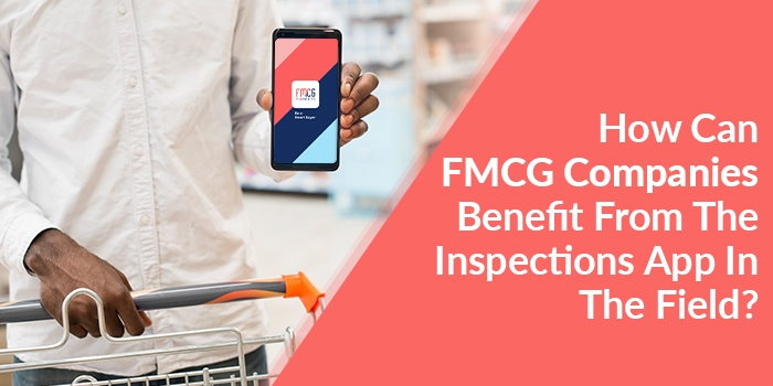 Photo of How Can FMCG Companies Benefit From The Inspections App In The Field?